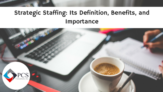 Strategic Staffing: Its Definition, Benefits and Importance
